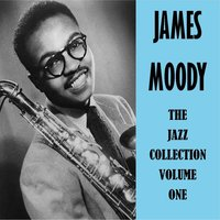 The Jazz Collection Vol. 1 — James Moody