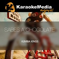 Sabes A Chocolate [In The Style Of Kumbia Kings] — Karaokemedia