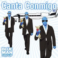 Canta Conmigo — Blue Man Group