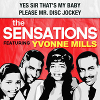 Yes Sir, That's My Baby / Please Mr. Disc Jockey — The Sensations, Yvonne Mills