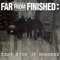 East Side Of Nowhere — Far From Finished