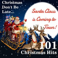 Christmas Don't Be Late... Santa Claus Is Coming to Town: 101 Christmas Hits — сборник