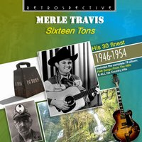 Sixteen Tons — Tennessee Ernie Ford, Hank Thompson, Merle Travis