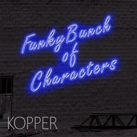 Funkybunch of Characters — Kopper