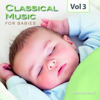 Classical Music for Babies, Vol. 3 — Пётр Ильич Чайковский, Royal Philharmonic Orchestra, Юрий Симонов, The Royal Philharmonic Orchestra, Yuri Simonov