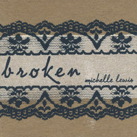 Broken — Michelle Lewis
