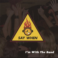 I'm With The Band — Say When