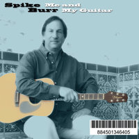 Me and My Guitar — Spike Burr
