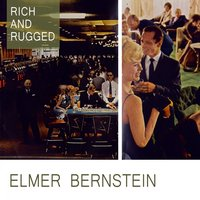 Rich And Rugged — Elmer Bernstein