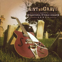 Ain't No Grave: A Tribute To Traditional And Public Domain Songs — сборник