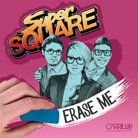 Erase Me — Super Square