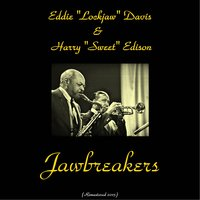 Jawbreakers — Eddie Lockjaw Davis, Harry Sweets Edison, Eddie Lockjaw Davis, Harry Sweets Edison