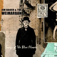 Songs of the Blue Flower — Jim Bauer, The Weimarband