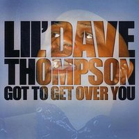 Got To Get Over You — Lil' Dave Thompson, Russell Jackson (ex-B.B.King)
