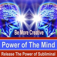 Be More Creative Power of the Mind - Release the Power of Subliminal Music — Power of the Mind Subliminal Messages