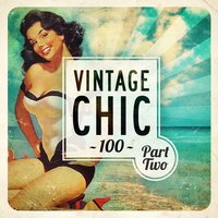 Vintage Chic 100 - Part Two — сборник