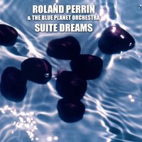 Suite Dreams — Roland Perrin, Blue Planet Orchestra