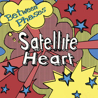 Between Phases — Satellite Heart
