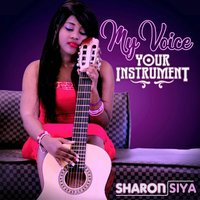 My Voice, Your Instrument — Sharon Siya
