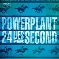 24 Lies Per Second — Powerplant