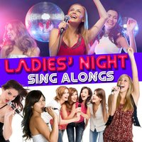 Ladies' Night Sing Alongs — We Just Wanna Party