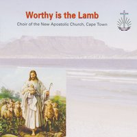 Worthy Is the Lamb — cape town, Choir Of The New Apostolic Church, Choir of The New Apostolic Church, Cape Town