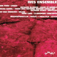 Cross / Gigue Et Double / There Was Nothing Nobody Could Say / Untitled / Valise / Claremont Concerto — Gene Carl, Ives Ensemble, Ron Ford, Micha Hamel, Richard Ayres, Richard Rijnvos