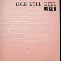 Idle Will Kill — Osker
