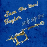 Easily Stop Time — Sam (The Man) Taylor