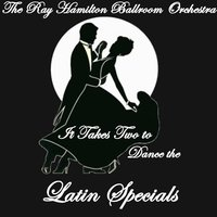 It Takes Two to Dance the... Latin Specials — The Ray Hamilton Ballroom Orchestra