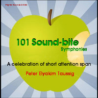 101 Sound-Bite Symphonies - A Celebration of Short Attention Span — Peter Elyakim Taussig