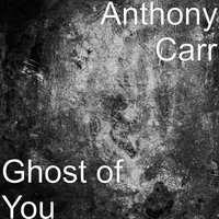 Ghost of You — Anthony Carr