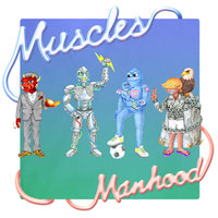 Manhood — Muscles