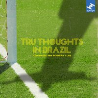 Tru Thoughts in Brazil Compiled By Robert Luis — Robert Luis
