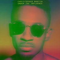 Under The Influence — Christopher Martin