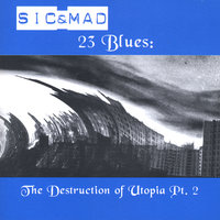 23 Blues: the Destruction of Utopia Pt. 2 — Sic & Mad
