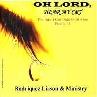 Oh Lord Hear My Cry  (Psalms 141) — Rodriquez Linson & Ministry