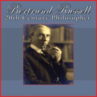 20th Century Philosopher — Bertrand Russell