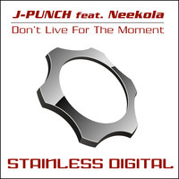 Don't Live for the Moment — J-Punch & Neekola, J-Punch featuring Neekola