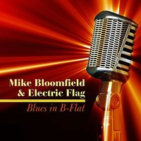 Blues In B-Flat — Mike Bloomfield & Electric Flag
