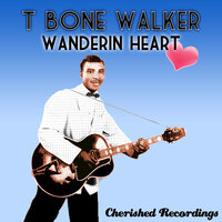 Wanderin Heart — T-Bone Walker