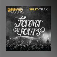 Forever Yours (Performance Split-Tracks) — Gateway Worship