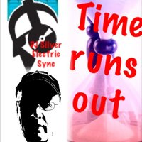 Time Runs Out — Dj Silver Electric Sync