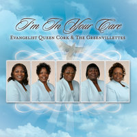 I'm In Your Care — Evangelist Queen Cork and The Greenvillettes