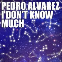 I Don't Know Much — Pedro Álvarez