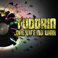 One Life No War — Toddrin