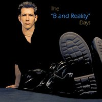 The -B and Reality- Days — B and Reality