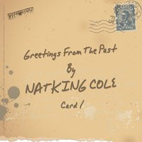 Greetings from the Past — Nat King Cole