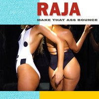 Make That Ass Bounce — Raja