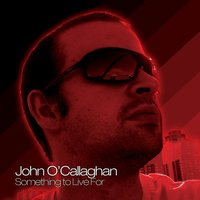 Something to Live For — John O'Callaghan
